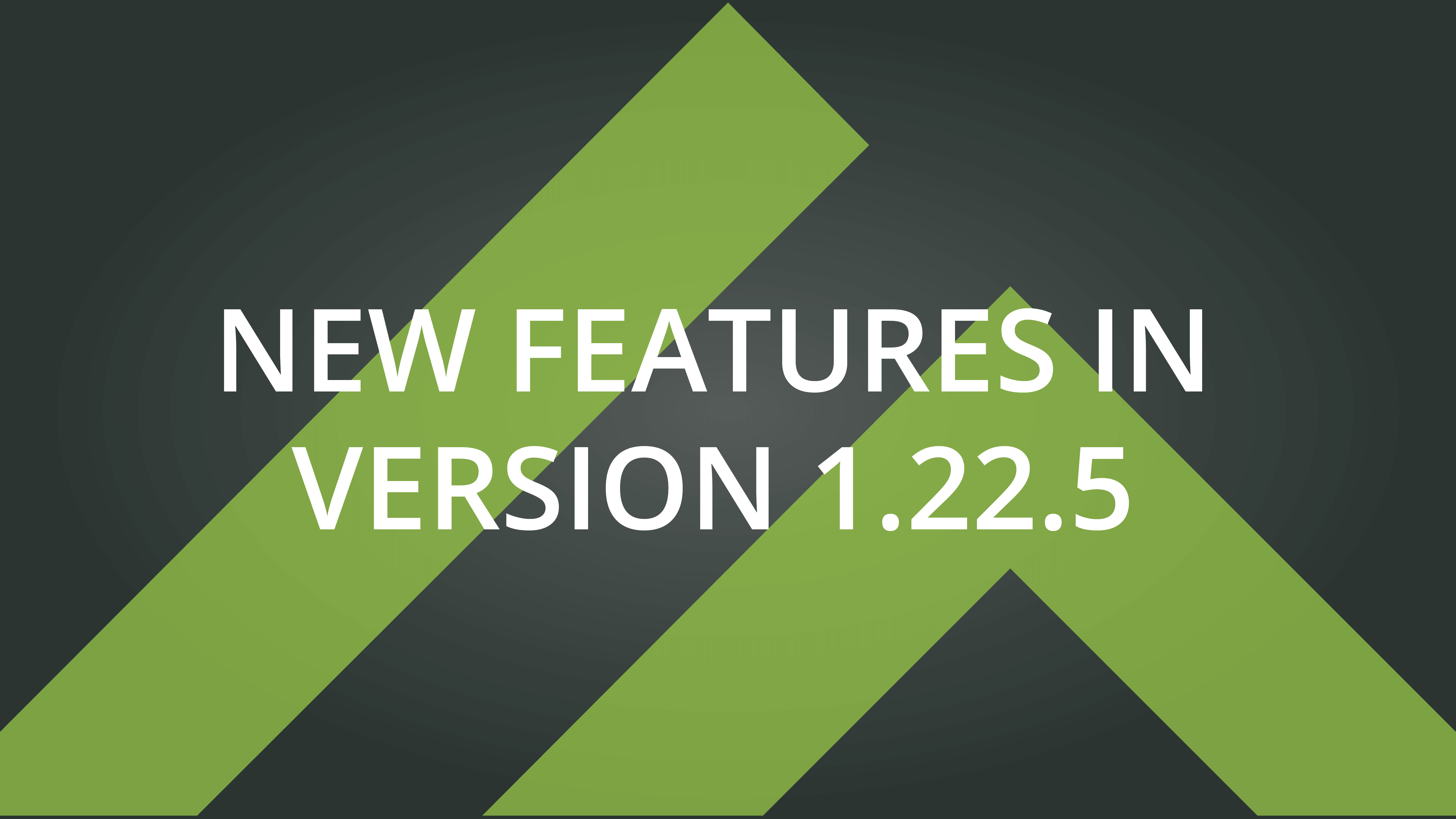 new features version 1.22.5